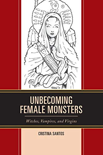 Compare Textbook Prices for Unbecoming Female Monsters: Witches, Vampires, and Virgins Latin American Gender and Sexualities Reprint Edition ISBN 9781498529655 by Santos, Cristina