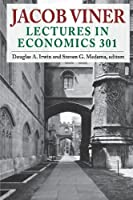 Jacob Viner: Lectures in Economics 301 by Unknown(2013-06-30)