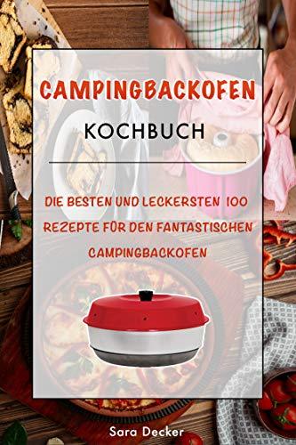 Campingbackofen Kochbuch: Die besten und leckersten 100 Rezepte für den fantastischen Campingbackofen – Das große abwechslungsreiche Camping Kochbuch für die Outdoor Küche