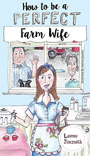 How To Be A Perfect Farm Wife: Funny Guide to Farm Life by [Lorna Sixsmith]