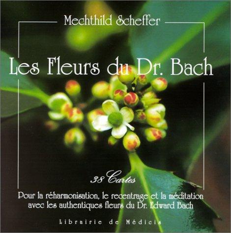 Les fleurs du Dr. Bach : 38 cartes pour la réharmonisation, le recentrage et la méditation avec les authentiques fleurs du Dr. Edward Bach (Fleurs de Bach)