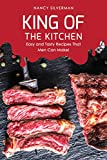 King of the Kitchen: Easy and Tasty Recipes That Men Can Make! (English Edition)