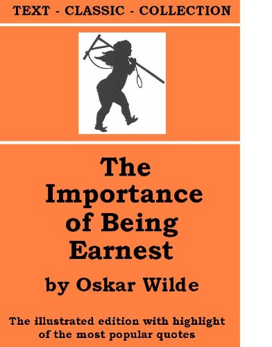 The Importance of Being Earnest [The illustrated edition with highlight of the most popular quotes] (TEXT-CLASSIC-COLLECTION Book 612) (English Edition)
