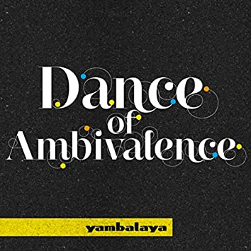 Dance of Ambivalence