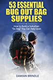 53 Essential Bug Out Bag Supplies:: How to Build a Suburban 'Go Bag' You Can Rely Upon