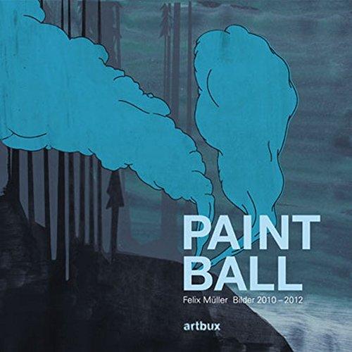 Paintball: Felix Müller - Bilder & Zeichnungen 2010 - 2012