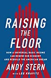 Raising the Floor: How a Universal Basic Income Can Renew Our Economy and Rebuild the Amer...