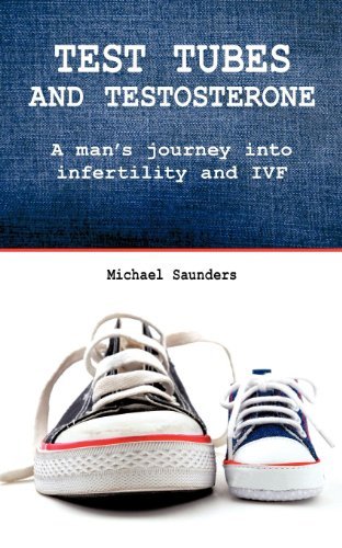 Test tubes and testosterone: A man's journey into infertility and IVF (English Edition)