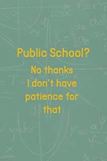 Public School? No Thanks I Don't Have Patience For That: All Purpose 6x9 Blank Lined Notebook Journal Way Better Than A Card Trendy Unique Gift Green Math Board Homeschool