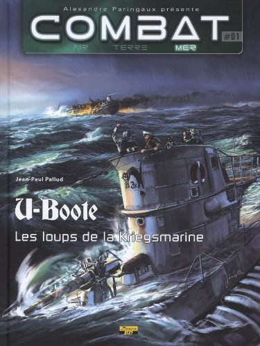 Combat : Mer, Tome 1 : U-Boote : Les loups de la Kriegsmarine