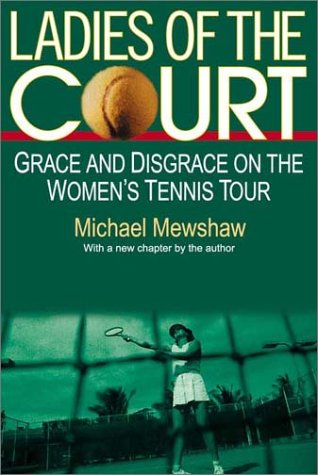 Image OfLadies Of The Court: Grace And Disgrace On The Women's Tennis Tour