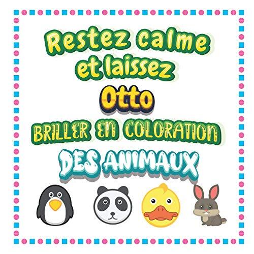 Restez calme et laissez Otto briller en coloration des animaux: Mon livre de coloriage animaux —Apprendre à colorier pour enfants À partir de 2 ans ... & filles, beaux motifs animaux pour Otto