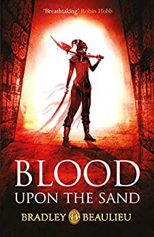 Blood upon the Sand (The Song of the Shattered Sands) by [Bradley Beaulieu]