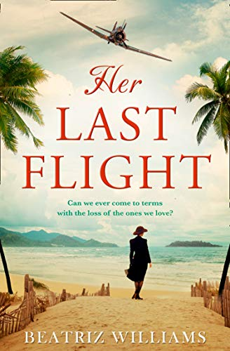 Her Last Flight: the most gripping and heartwrenching historical adventure romance novel of 2020! by [Beatriz Williams]