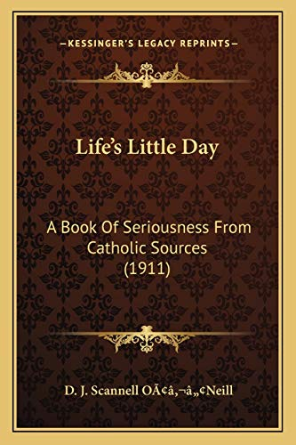 Life's Little Day: A Book Of Seriousness From Catholic Sources (1911)