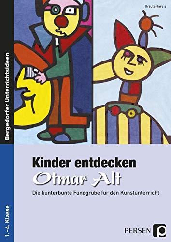 Kinder entdecken Otmar Alt: Die kunterbunte Fundgrube für den Kunstunterricht (1. bis 4. Klasse) (Kinder entdecken Künstler)