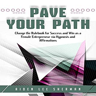 Pave Your Path     Change the Rulebook for Success and Win as a Female Entrepreneur via Hypnosis and Affirmations              By:                                                                                                                                 Aiden Lee Sherman                               Narrated by:                                                                                                                                 Self Expansion Studios                      Length: 3 hrs and 29 mins     3 ratings     Overall 5.0