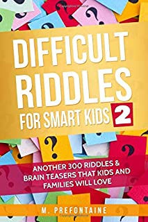 Difficult Riddles for Smart Kids 2: Another 300 Riddles & Brain Teasers that Kids and Families will Love (Books for Smart ...