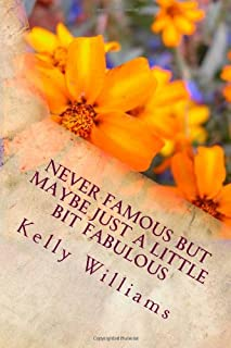 Never Famous but maybe just a little bit fabulous: Amusing Tales from a life in progress