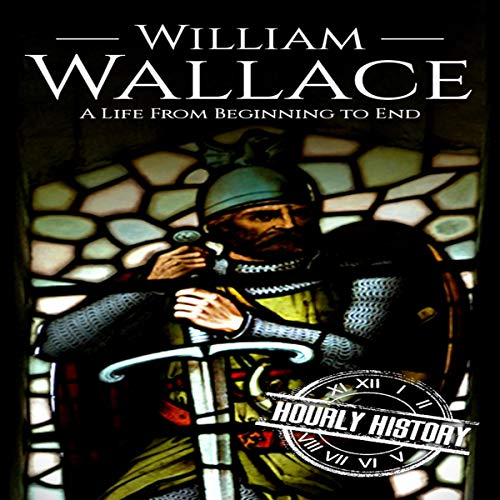William Wallace: A Life from Beginning to End cover art