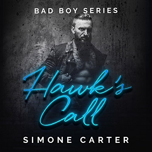 Hawk's Call     Bad Boy Series, Book 1              By:                                                                                                                                 Simone Carter                               Narrated by:                                                                                                                                 Lissa Blackwell                      Length: 3 hrs and 21 mins     Not rated yet     Overall 0.0
