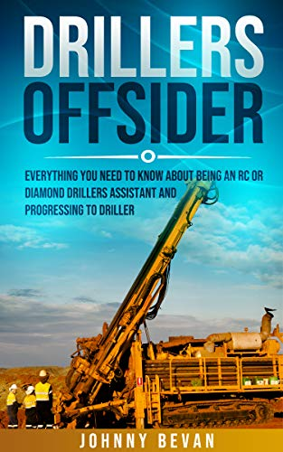 Drillers Offsider: EVERYTHING You Need to Know About Being an RC or Diamond Drillers Assistant And Progressing to Driller