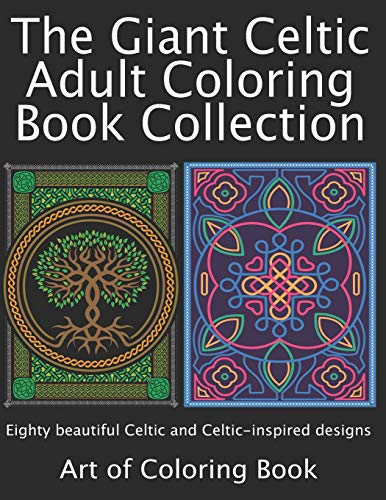 The Giant Celtic Adult Coloring Book Collection: Volumes 1 and 2 of Celtic Coloring Books for Adults Combined Into a Single Book (Coloring Books for Adults Collection)