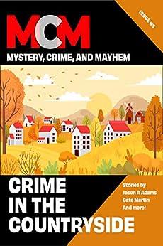 Crimes in the Countryside (Mystery, Crime, and Mayhem Book 5) by [Lynn Maples, Leah Cutter, Steve Liskow, Jason Adams, Kari Kilgore, Diana Deverell, Cate Martin, Joslyn Chase, Michele Lang, Juliet Nordeen]