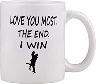 Funny Coffee Mug Love you Most The End I Win Coffee Mug Funny Novelty Coffee Tea Cup Mug for Men Women Valentine's Day Wedding Anniversary
