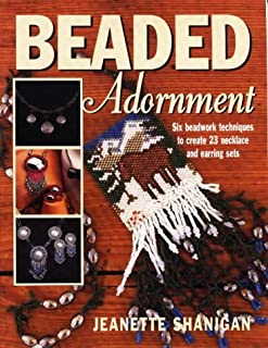 Beaded Adornment: Six Beadwork Techniques to Create 23 Necklace and Earring Sets (Beadwork Books)