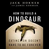 How to Build a Dinosaur: Extinction Doesn t Have to Be Forever