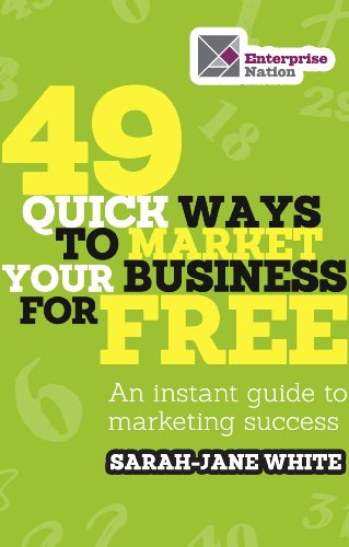 49 Quick Ways to Market Your Business for Free: An Instant Guide to Marketing Success by [Sarah-Jane White]