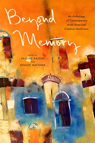 Beyond Memory: An Anthology of Contemporary Arab American Creative Nonfiction