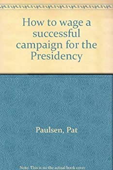 Paperback How to wage a successful campaign for the Presidency Book