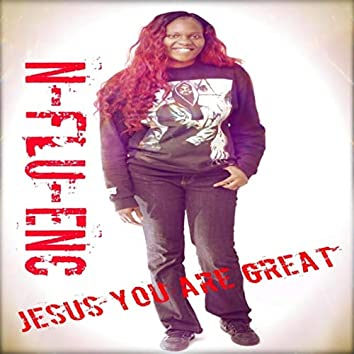 Jesus You Are Great