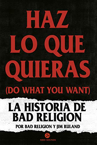 Haz lo que quieras (Do what you want): La historia de Bad Religion (Neo Sounds)