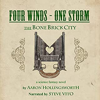 Four Winds-One Storm     The Bone Brick City, Book 1              By:                                                                                                                                 Aaron Hollingsworth                               Narrated by:                                                                                                                                 Steve Vito                      Length: 13 hrs and 32 mins     7 ratings     Overall 4.6