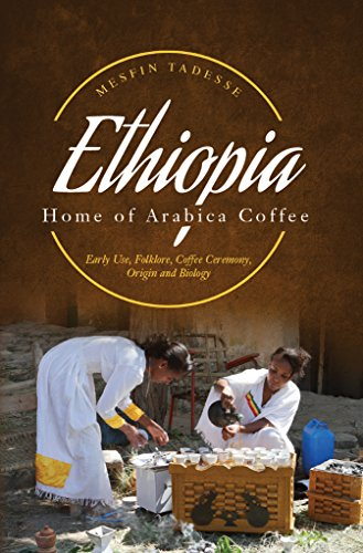 ETHIOPIA - Home of Arabica Coffee: Early Use, Folklore, Coffee Ceremony, Origin and Biology (English Edition)