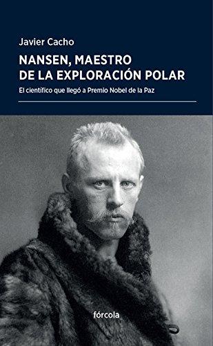Nansen, maestro de la exploración polar: El científico que llegó a Premio Nobel de la Paz (Periplos)