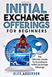 Initial Exchange Offerings for Beginners: What They Are, How They Work and How to Find & Invest Into the Most Profitable IEOs