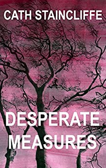 Desperate Measures by [Cath Staincliffe]