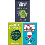 This Naked Mind: Control Alcohol, Find Freedom, Discover Happiness & Change Your Life, The Alcohol Experiment & The Sober Diaries 3 Books Collection Set