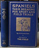Spaniels: their breaking for sport and field trials, etc