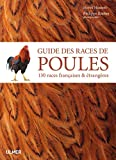 Guide des races de poules - 130 races françaises & étrangères