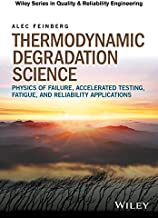 Thermodynamic Degradation Science: Physics of Failure, Accelerated Testing, Fatigue, and Reliability Applications (Quality and Reliability Engineering Series)