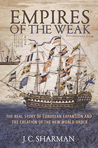 Image of Empires of the Weak: The Real Story of European Expansion and the Creation of the New World Order