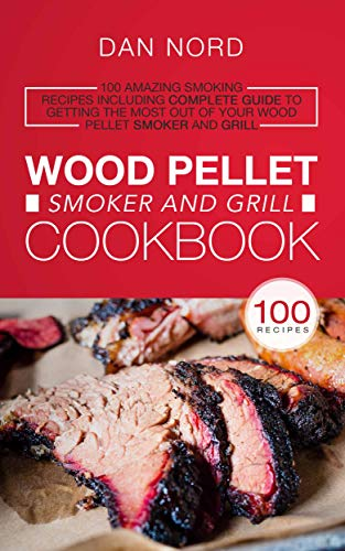 Wood Pellet Smoker and Grill Cookbook: 100 Amazing Smoking Recipes Including Complete Guide to Getting the Most Out Of Your Wood Pellet Smoker and Grill (English Edition)