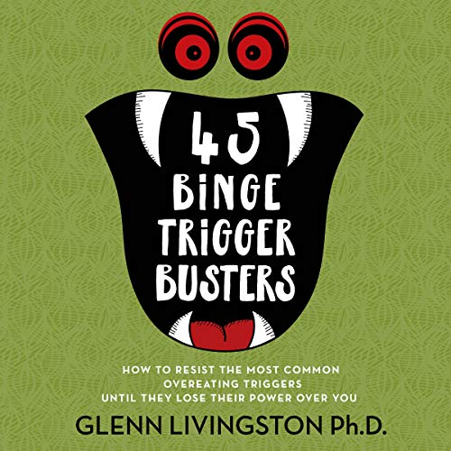 45 Binge Trigger Busters: How to Resist the Most Common Overeating Triggers Until They Lose Their Power Over You Audiobook By Glenn Livingston cover art