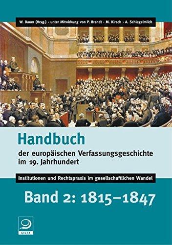 Handbuch der europäischen Verfassungsgeschichte im 19. Jahrhundert: Institutionen und Rechtspraxis im gesellschaftlichen Wandel. Band 2: 1815–1847