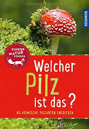 Welcher Pilz ist das? Kindernaturführer (Mein erstes...)